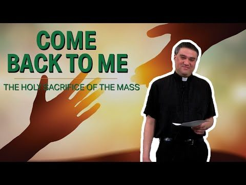 Come Back To Me | The Holy Sacrifice of the Mass