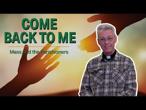 Come Back To Me | Mass and the Parishioners