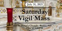 SATURDAY VIGIL MASS from ST PETERS CHURCH July 31 2021